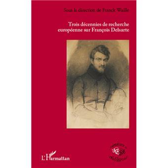 Trois décennies de recherche européenne sur François Delsarte - Franck Waille