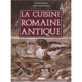 La Cuisine Romaine Antique Produits Saveurs Recettes Et Vie Quotidienne Cartonne Anne Nercessian Nicole Blanc Achat Livre Fnac