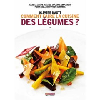 comment faire la cuisine des l gumes broch olivier nasti achat livre fnac. Black Bedroom Furniture Sets. Home Design Ideas