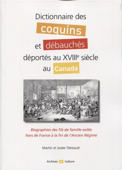 Dictionnaire des coquins et débauches déportes au XVIIIème siècle au Québec