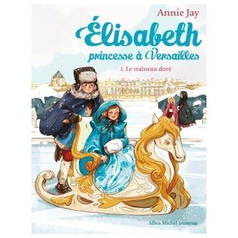 Elisabeth, Princesse à VersaillesLe Traîneau doré