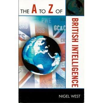 The A to Z of British Intelligence (The A to Z Guide Series)