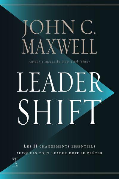 Leadershift - Les 11 changements essentiels auxquels tout leader doit se prêter