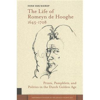 The life of Romeyn de Hooghe 1645-1708