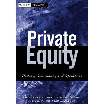 Private Equity: History, Governance, and Operations (Wiley Finance)