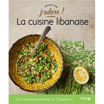 La Cuisine Libanaise J Adore Cartonné Ahmad El Turk Achat Livre Fnac