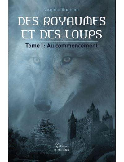 Des royaumes et des loups Tome 1 : Au commencement