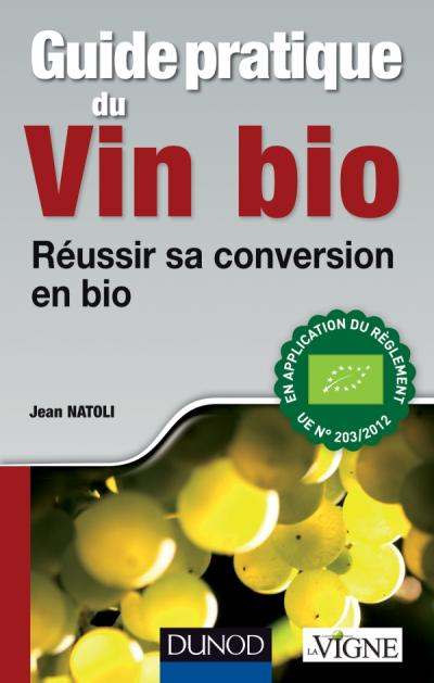 Guide pratique du vin bio - Réussir sa conversion en bio