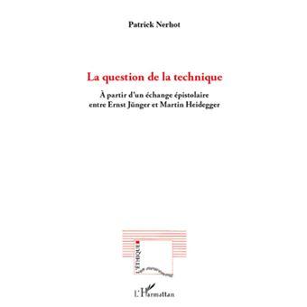 La question de la technique. A partir d'un échange épistolaire entre Ernst Jünger et Martin Heidegger - Patrick Nerhot