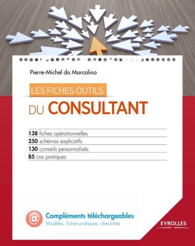 Les fiches outils du consultant - 138 fiches opérationnelles - 250 schémas expicatifs - 130 conseils personnalisés - 85 cas pratiques - CD inclus - 9782212340372 - 24,99 €