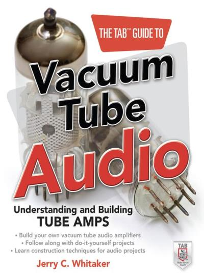 The tab guide to vacuum tube audio: understanding and buildi