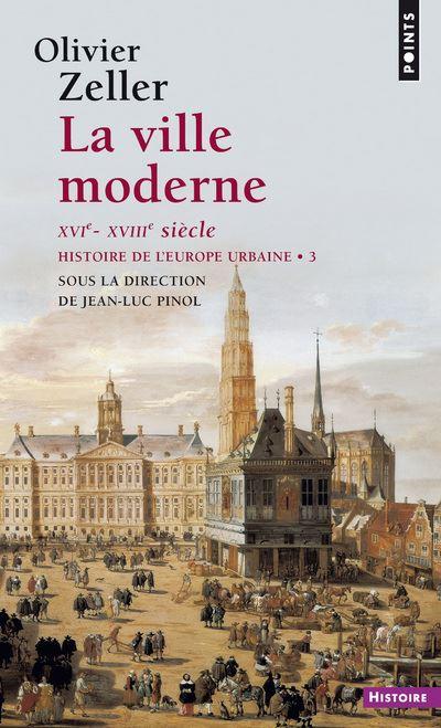 La Ville moderne XVIe- XVIIIe siècle. Histoire de l'Europe urbaine