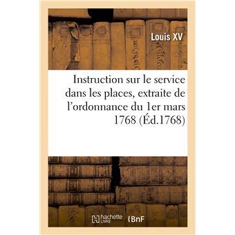 Instruction sur le service dans les places, extraite de l'ordonnance du 1er mars 1768