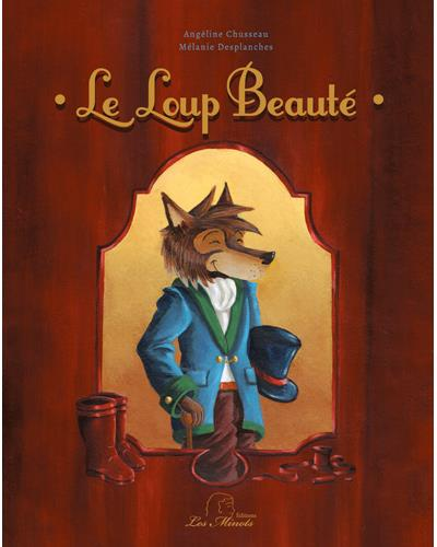 Le loup Beauté - relié - Mélanie Desplanches, Angeline Chusseau - Achat Livre | fnac