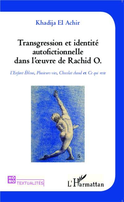 Transgression et identité autofictionnelle dans l'oeuvre de Rachid O.