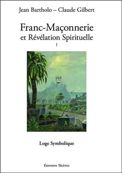 Franc-Maçonnerie et Révélation Spirituelle T1 - Loge Symbolique