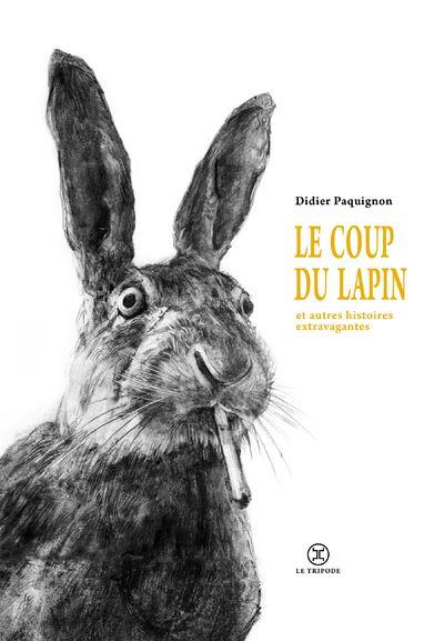 Le coup du lapin et autres histoires extravagantes
