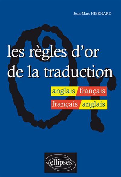 Les règles d'or de la traduction - anglais-français / français-anglais