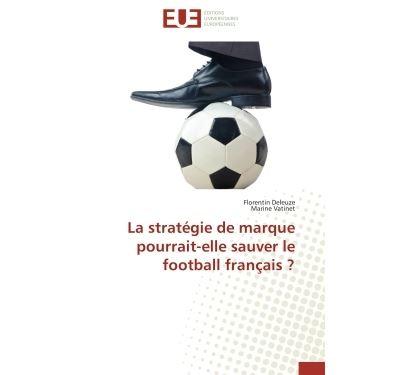 La stratégie de marque pourrait-elle sauver le football français ?
