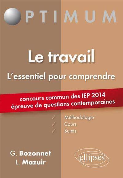 Le travail : l'essentiel pour comprendre, concours commun des IEP 2014 épreuve de questions contemporaines