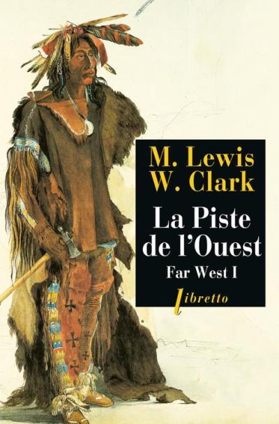 La Piste de l'Ouest - Far West tome 1 - Journal de la première traversée du continent nord-américain 1804-1806 - 9782369141433 - 10,99 €
