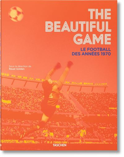 The Beautiful Game. Le football des années 1970