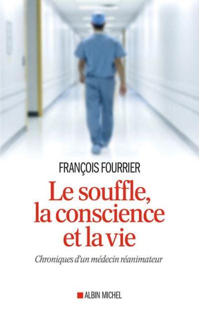 Le Souffle, la conscience et la vie - Chroniques d'un médecin réanimateur - 9782226422408 - 12,99 €