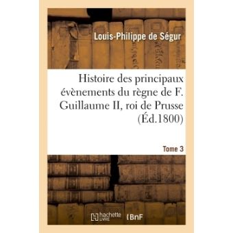 Histoire des principaux évènements du règne de F. Guillaume II, roi de Prusse,Tome 1 - Louis-Philippe de Ségur