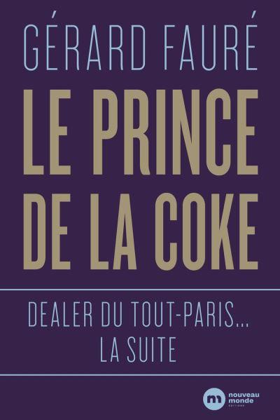 Le Prince de la coke - Dealer du Tout-Paris... la suite - 9782380940381 - 12,99 €