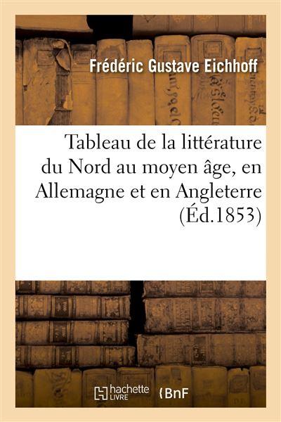 Tableau de la littérature du Nord au moyen âge, en Allemagne et en Angleterre, en Scandinavie