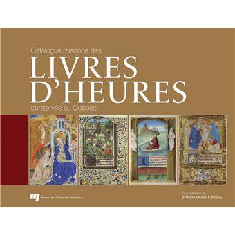 Catalogue Raisonne Des Livres D Heures Conserves Au Quebec Cartonne Relie Brenda Dunn Lardeau Achat Livre Fnac