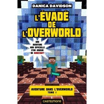 Minecraft Aventure Dans L Overworld Tome 1 Minecraft Aventure Dans L Overworld T1 L Evade De L Overworld