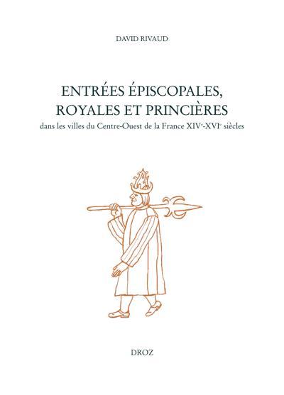 Entrées épiscopales, royales et princières dans les villes du Centre-Ouest du royaume de France, XIIIème-XVIème siècles