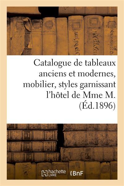 Catalogue de tableaux anciens et modernes, mobilier, styles XVIe, XVIIe et XVIIIe siècles