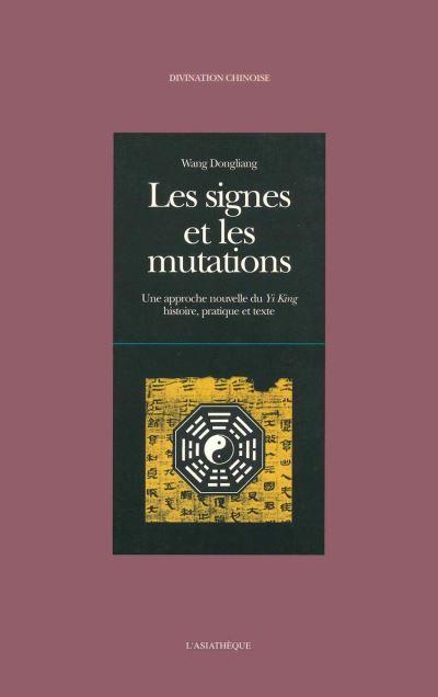 Les signes et les mutations - Une approche nouvelle du Yi King - Histoire, pratique et texte - 9782360571512 - 16,99 €
