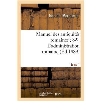 Manuel des antiquités romaines 8-9. L'administration romaine