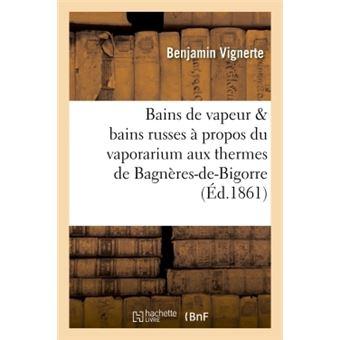 Bains de vapeur & bains russes à propos du vaporarium aux thermes de Bagnères-de-Bigorre