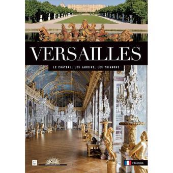 Versailles : le château, le parc, le domaine du Trianon