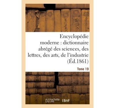 Encyclopédie moderne, dictionnaire abrégé des sciences, des lettres, des arts de l'industrie