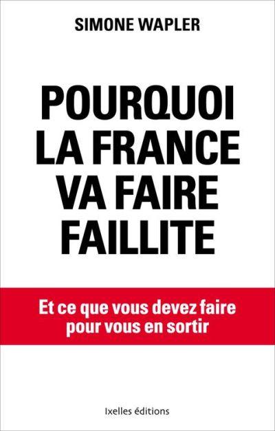 Pourquoi la France va faire faillite - ... et ce que vous devez faire pour en sortir - 9782875154170 - 8,99 €