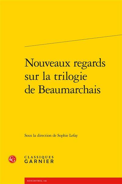 Nouveaux regards sur la trilogie de Beaumarchais