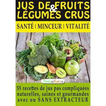 Jus De Fruits Et De Legumes Crus 57 Recettes Faciles Et Un Guide