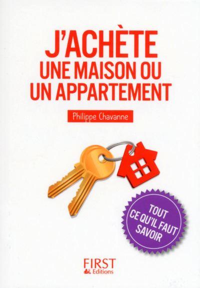 Petit Livre de - J'achète une maison ou un appartement - Tout ce qu'il faut savoir