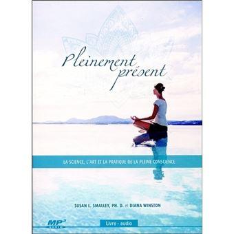 Pleinement présent - La science, l'art et la pratique de la pleine conscience - Livre audio CD MP3