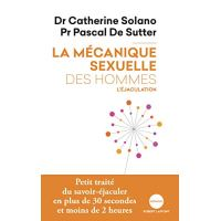 La mécanique sexuelle des hommes - tome 1 L'éjaculation NE 2019