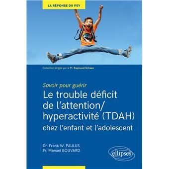 Savoir Pour Guerir Le Trouble Deficit De L Attention Hyperactivite Tdah Chez L Enfant Et L Adolescent