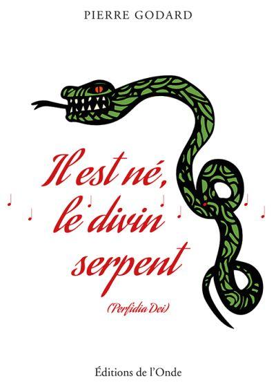 Il est né, le divin serpent