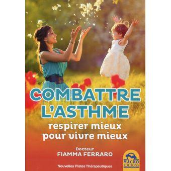 Combattre l asthme  pour respirer mieux pour vivre mieux