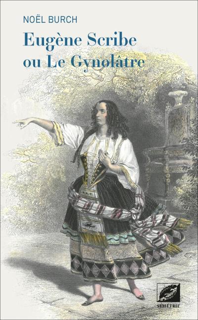 Eugène Scribe ou le gynolâtre