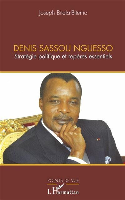 Denis Sassou Nguesso : stratégie politique et repères essentiels
